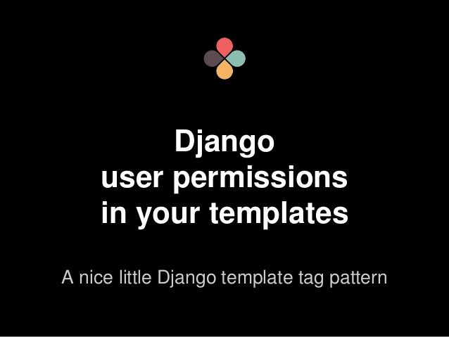 Django user permissions in your templates django user permissions in your templates a nice little django template tag pattern maxwellsz