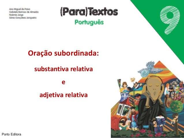 Porto Editora  Oração subordinada:  substantiva relativa  e  adjetiva relativa