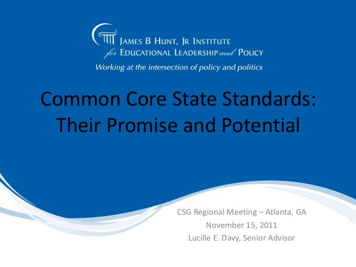 Common Core State Standards: Their Promise and Potential             CSG Regional Meeting – Atlanta, GA                   ...
