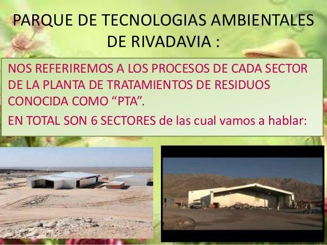 PARQUE DE TECNOLOGIAS AMBIENTALES DE RIVADAVIA : NOS REFERIREMOS A LOS PROCESOS DE CADA SECTOR DE LA PLANTA DE TRATAMIENTO...