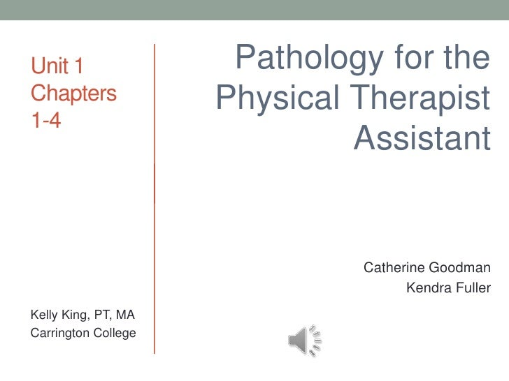 Unit 1                Pathology for theChapters             Physical Therapist1-4                              Assistant  ...