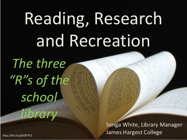 """Reading, Research                 and Recreation     The three    """"R""""s of the      school      library                    ..."""