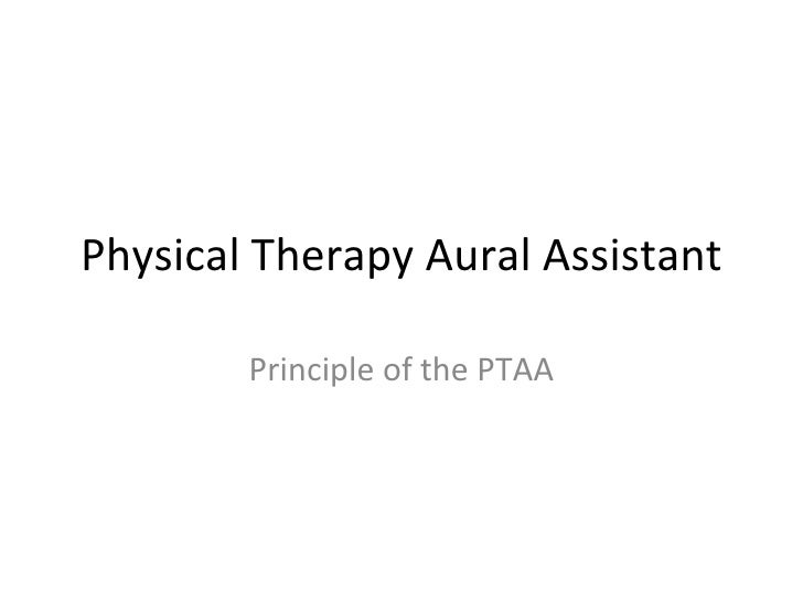 Physical Therapy Aural Assistant Principle of the PTAA