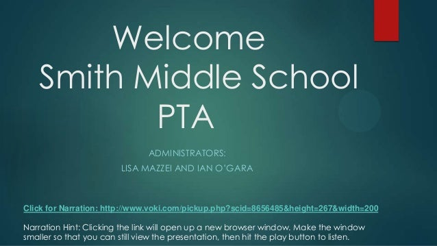 Welcome Smith Middle School PTA ADMINISTRATORS: LISA MAZZEI AND IAN O'GARA Narration Hint: Clicking the link will open up ...