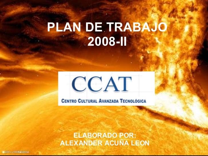 PLAN DE TRABAJO 2008-II ELABORADO POR: ALEXANDER ACUÑA LEON