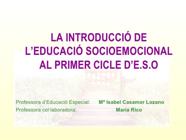Professora d'Educació Especial:   Mª Isabel Casamor Lozano Professora col·laboradora:    Maria Rico LA INTRODUCCIÓ DE  L'E...