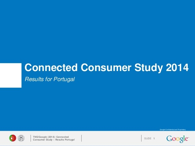 SLIDE  Google Confidential and Proprietary  Connected Consumer Study 2014  Results for Portugal  TNS/Google (2014): Connec...