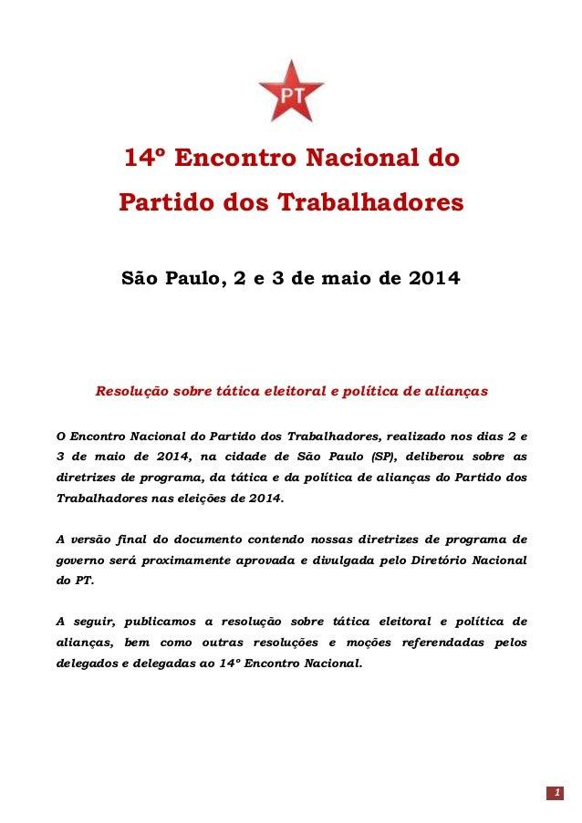 1 14º Encontro Nacional do Partido dos Trabalhadores São Paulo, 2 e 3 de maio de 2014 Resolução sobre tática eleitoral e p...