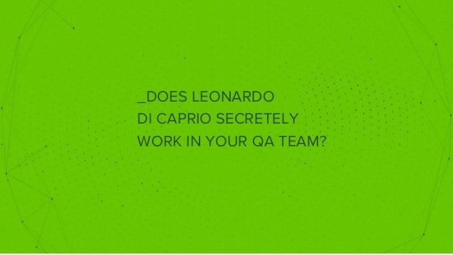 _DOES LEONARDO DI CAPRIO SECRETELY WORK IN YOUR QA TEAM?
