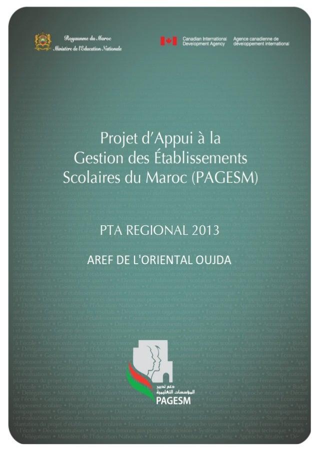 PROJET D'APPUI À LA GESTIOND ES ÉTABLISSEMENTS SCOLAIRES  PTAR PAGESM 2013 AREF DE L'ORIENTAL OUJDA  Version octobre 2012 ...