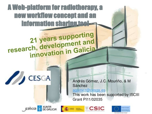A Web-platform for radiotherapy, a  new workflow concept and an  information sharing tool  Andrés Gómez, J.C. Mouriño, & M...