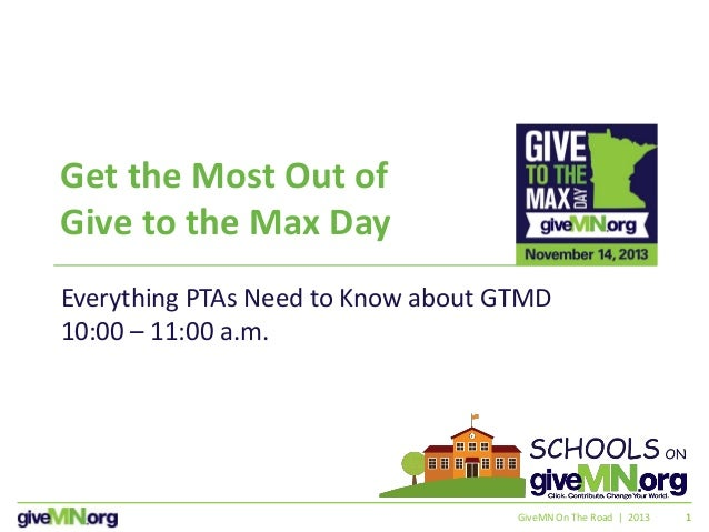 11 Get the Most Out of Give to the Max Day Everything PTAs Need to Know about GTMD 10:00 – 11:00 a.m. GiveMN On The Road |...