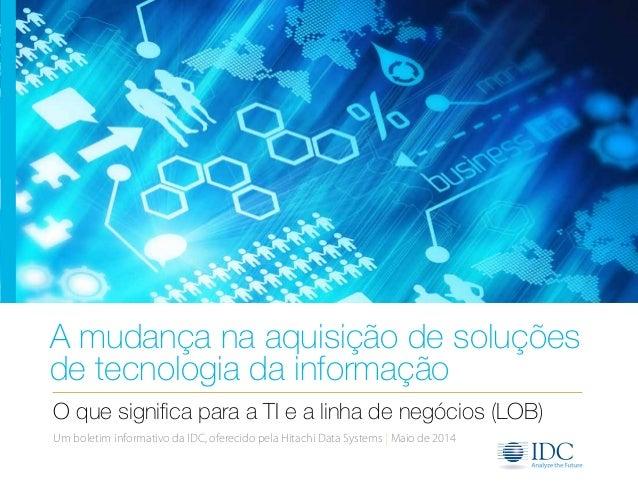 A mudança na aquisição de soluções  de tecnologia da informação  O que significa para a TI e a linha de negócios (LOB)  Um...