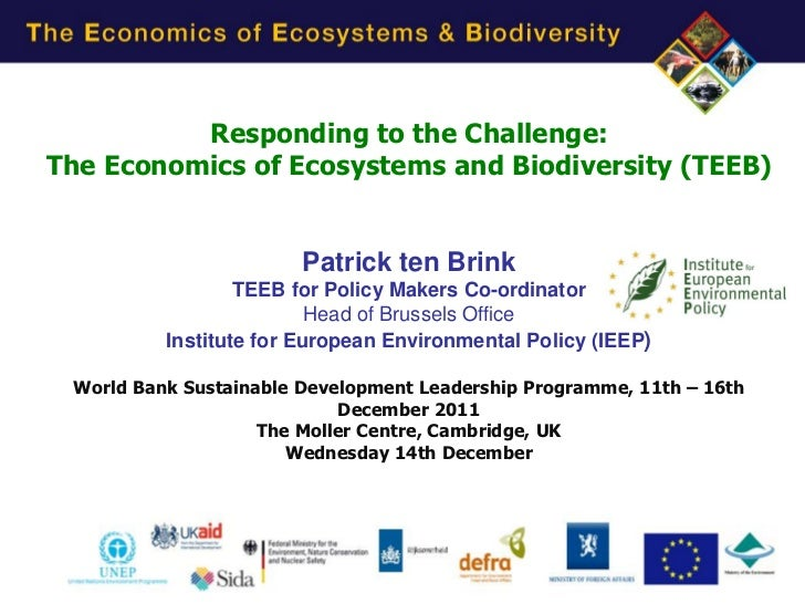 Responding to the Challenge:The Economics of Ecosystems and Biodiversity (TEEB)                        Patrick ten Brink  ...