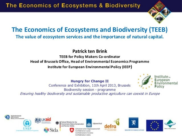 The Economics of Ecosystems and Biodiversity (TEEB) The value of ecosystem services and the importance of natural capital....