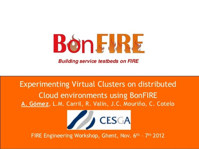 Building service testbeds on FIREExperimenting Virtual Clusters on distributed     Cloud environments using BonFIREA. Góme...