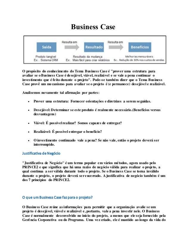 """Business Case O propósito do conhecimento do Tema Business Case é """"prover uma estrutura para avaliar se o Business Case é ..."""