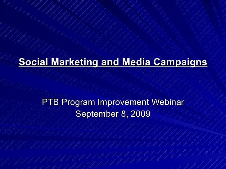 Social Marketing and Media Campaigns PTB Program Improvement Webinar September 8, 2009