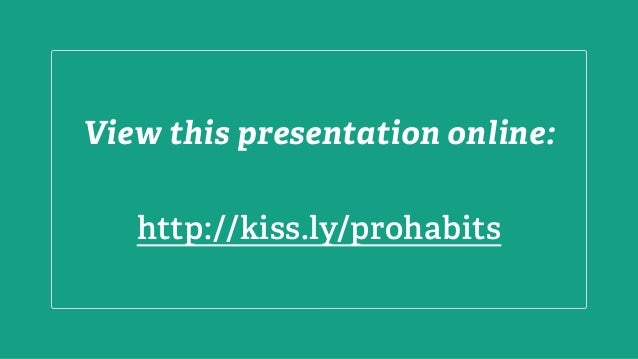 View this presentation online: http://kiss.ly/prohabits