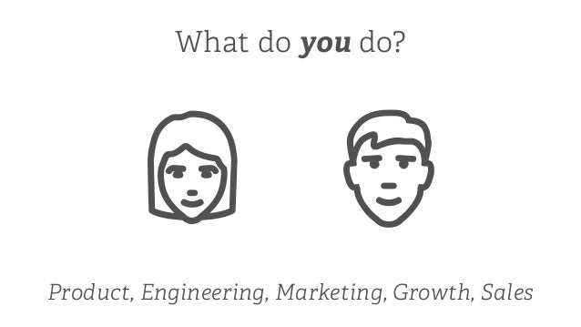 Product, Engineering, Marketing, Growth, Sales What do you do?  