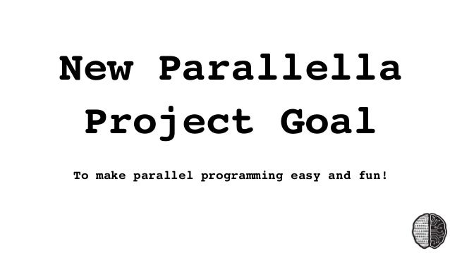 The Past, present, and (p)Future of the Parallella Project
