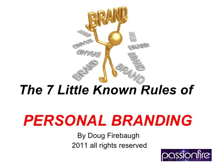 The 7 Little Known Rules of   PERSONAL BRANDING By Doug Firebaugh 2011 all rights reserved