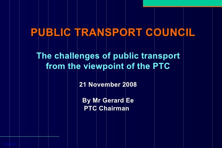PUBLIC TRANSPORT COUNCIL   14/4/2008 The challenges of public transport from the viewpoint of the PTC 21 November 2008 By ...