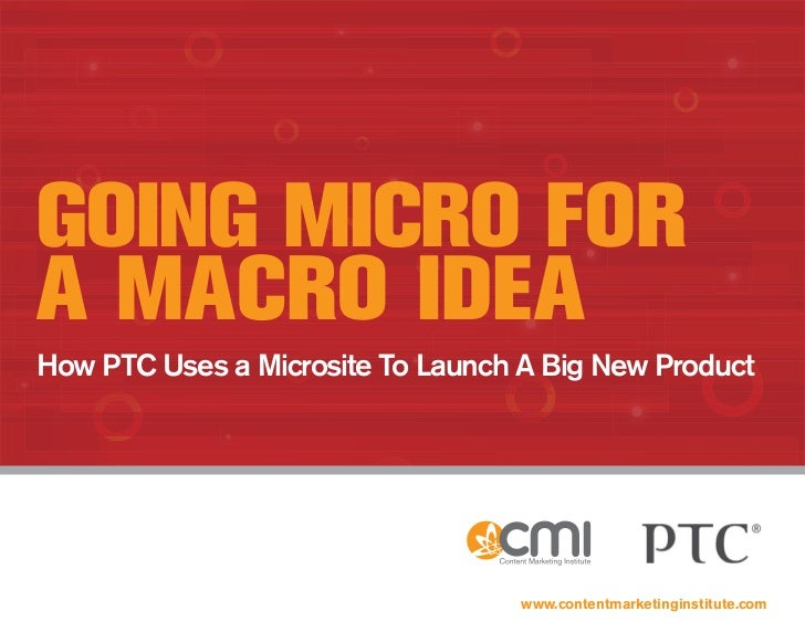 GoinG Micro Fora Macro ideaHow PTC Uses a Microsite To Launch A Big New Product                                   www.cont...