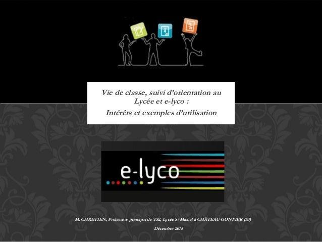 Vie de classe, suivi d'orientation au Lycée et e-lyco : Intérêts et exemples d'utilisation M. CHRETIEN, Professeur princip...