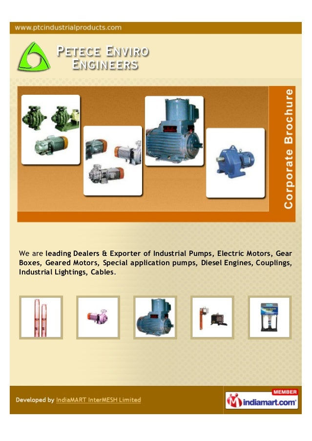 We are leading Dealers & Exporter of Industrial Pumps, Electric Motors, GearBoxes, Geared Motors, Special application pump...