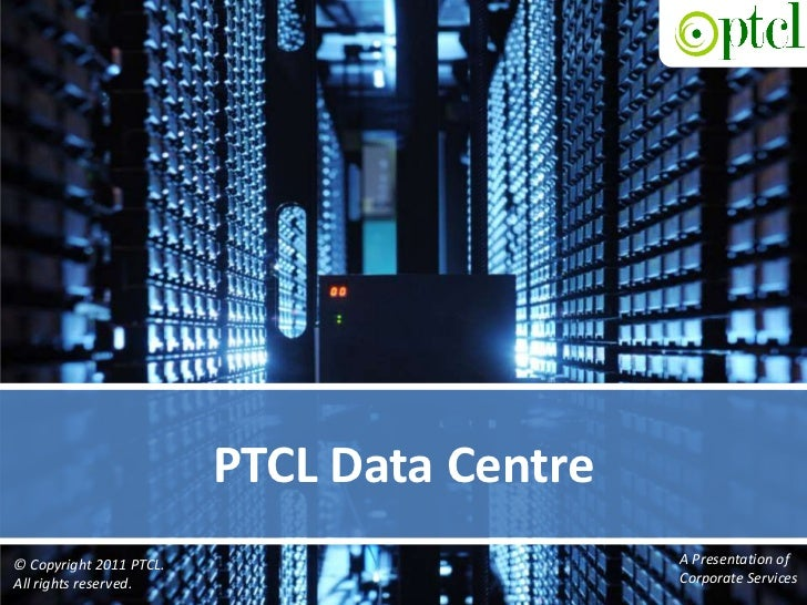 PTCL Data Centre<br />A Presentation of <br />Corporate Services<br />© Copyright 2011 PTCL. <br />All rights reserved.<br />