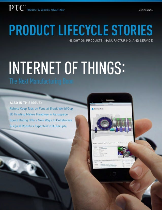 PRODUCT LIFECYCLE STORIESINSIGHT ON PRODUCTS, MANUFACTURING, AND SERVICE INTERNET OF THINGS: ALSO IN THIS ISSUE: Robots Ke...
