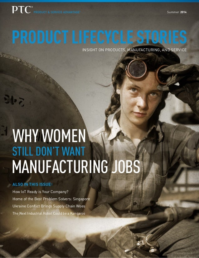 PRODUCT LIFECYCLE STORIESINSIGHT ON PRODUCTS, MANUFACTURING, AND SERVICE WHY WOMEN STILL DON'T WANT MANUFACTURING JOBS ALS...