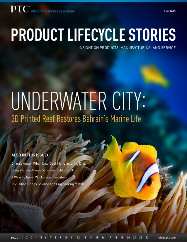 Fall 2013  PRODUCT LIFECYCLE STORIES INSIGHT ON PRODUCTS, MANUFACTURING, AND SERVICE  UNDERWATER CITY: 3D Printed Reef Res...
