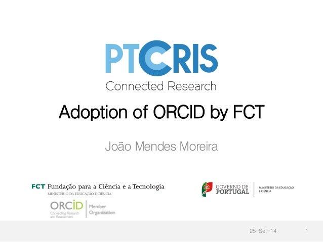 Adoption of ORCID by FCT  João Mendes Moreira  25-Set-14 1