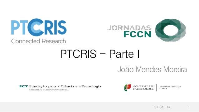 PTCRIS - Parte I João Mendes Moreira 10-Set-14 1