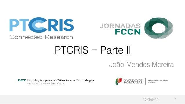 PTCRIS - Parte II João Mendes Moreira 10-Set-14 1