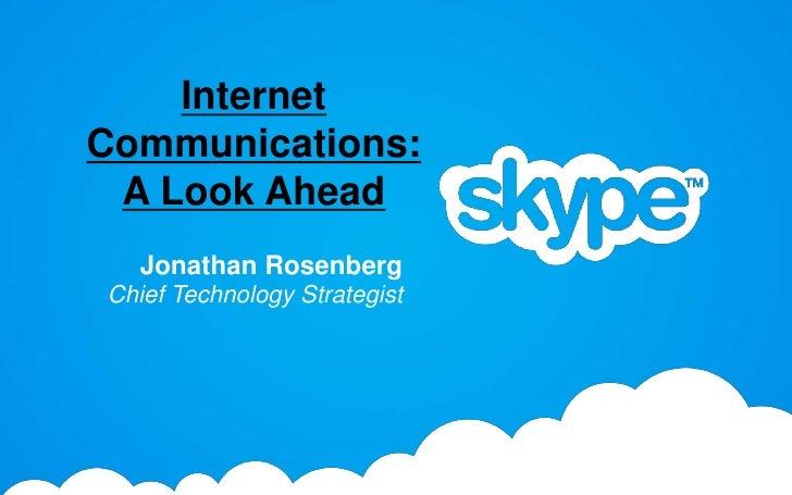 Internet Communications: A Look Ahead<br />Jonathan Rosenberg<br />Chief Technology Strategist<br />