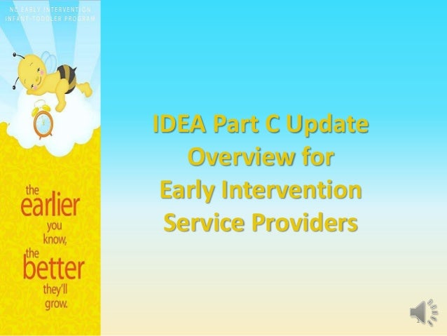 IDEA Part C Update Overview for Early Intervention Service Providers 1