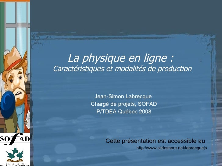 La physique en ligne :  Caractéristiques et modalités de production Cette présentation est accessible au  http://www.slide...