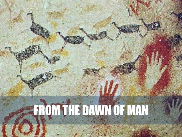 FROM THE DAWN OF MAN