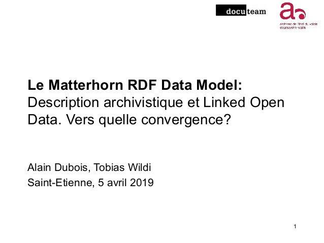 Le Matterhorn RDF Data Model: Description archivistique et Linked Open Data. Vers quelle convergence? Alain Dubois, Tobias...