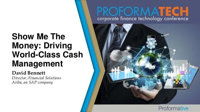 Show Me The Money: Driving World-Class Cash Management David Bennett  Director, Financial Solutions Ariba, an SAP company