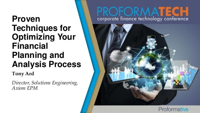 Proven Techniques for Optimizing Your Financial Planning and Analysis Process Tony Ard Director, Solutions Engineering, Ax...