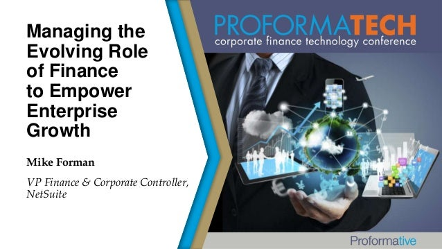 Managing the Evolving Role of Finance to Empower Enterprise Growth Mike Forman VP Finance & Corporate Controller, NetSuite