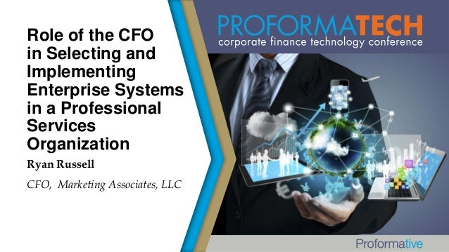 Role of the CFO in Selecting and Implementing Enterprise Systems in a Professional Services Organization Ryan Russell CFO,...