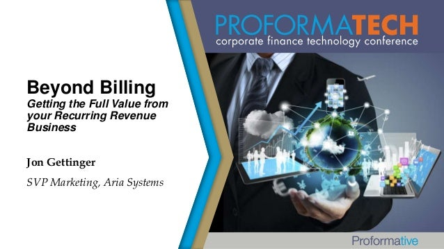 Beyond Billing Getting the Full Value from your Recurring Revenue Business Jon Gettinger SVP Marketing, Aria Systems