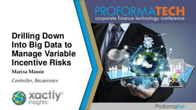 Drilling Down Into Big Data to Manage Variable Incentive Risks Marisa Massie Controller, Bazaarvoice