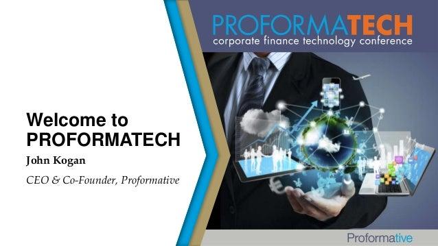 Welcome to PROFORMATECH John Kogan CEO & Co-Founder, Proformative