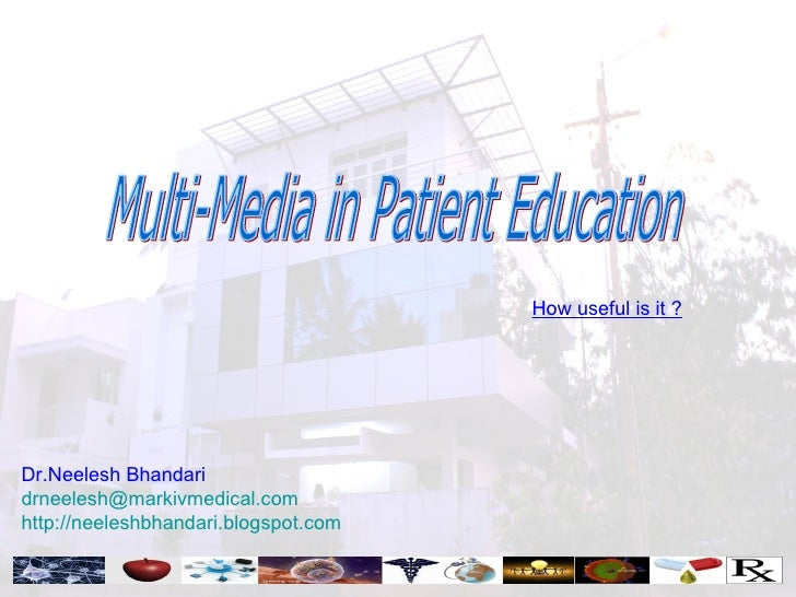 Multi-Media in Patient Education How useful is it ? Dr.Neelesh Bhandari [email_address] http:// neeleshbhandari.blogspot.com